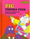 Pig Thinks Pink - Richard Hefter, Jacquelyn Reinach, Ruth L. Perle