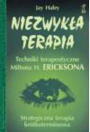 Niezwykła terapia: techniki terapeutyczne Miltona H. Ericksona - Jay Haley, Małgorzata Majchrzak, Mirosław Przylipiak