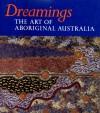 Dreamings: The Art of Aboriginal Australia - Peter Sutton