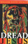 Dread Jesus - William David Spencer