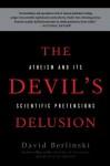 The Devil's Delusion: Atheism and its Scientific Pretensions - David Berlinski