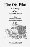 The Old Pike: A History of the National Road: With Incidents, Accidents & Anecdotes Thereon - Thomas B. Searight