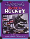 The Girlfriend's Guide to Hockey - Will Ferguson, Bruce Spencer