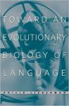Toward an Evolutionary Biology of Language - Philip Lieberman