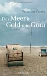 Das Meer In Gold Und Grau Roman - Veronika Peters