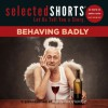 Selected Shorts: Behaving Badly - Symphony Space