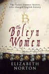 The Boleyn Women: The Tudor Femmes Fatales Who Changed English History - Elizabeth Norton