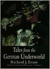 Tales from the German Underworld: Crime and Punishment in the Nineteenth Century - Richard J. Evans