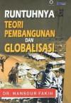 Runtuhnya Teori Pembangunan Dan Globalisasi - Mansour Fakih