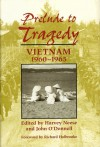 Prelude to Tragedy: Vietnam 1960-1965 - Harvey Neese, John M. O'Donnell, Richard Holbrooke