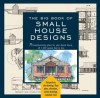 The Big Book of Small House Designs: 75 Award-Winning Plans for Your Dream House, 1,250 Square Feet or Less - Black Dog Publishing