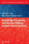 Knowledge Processing and Decision Making in Agent-Based Systems - Lakhmi C. Jain, Ngoc Thanh Nguyen