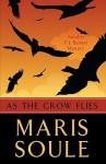 As the Crow Flies - Maris Soule