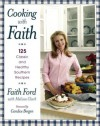 Cooking with Faith: 125 Classic and Healthy Southern Recipes - Faith Ford, Melissa Clark