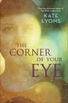 The Corner of Your Eye - Kate Lyons