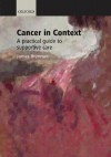 Cancer in Context: A Practical Guide to Supportive Care - James Brennan
