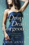 Drop Dead Gorgeous - Katie Agnew
