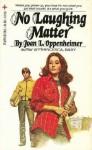 No Laughing Matter - Joan Oppenheimer