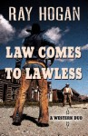 Law Comes to Lawless - Ray Hogan
