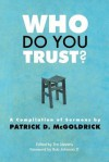 Who Do You Trust?: A Compilation of Sermons by Patrick D. McGoldrick - Patrick D. McGoldrick, Tim Stevens, Bob Johnson II