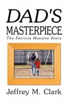 Dad's Masterpiece: The Patricia Masotto Story - Jeff Clark