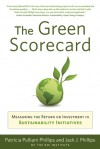 The Green Scorecard: Measuring the Return on Investment in Sustainability Initiatives - Patricia Phillips