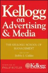Kellogg on Advertising and Media - Bobby J. Calder, Philip Kotler