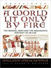 A World Lit Only by Fire: The Medieval Mind and the Renaissance (MP3 Book) - William Raymond Manchester, Barrett Whitener
