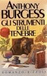 Gli strumenti delle tenebre - Anthony Burgess, Liana Burgess, Pier Francesco Paolini