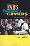 Fans, Bloggers, and Gamers: Media Consumers in a Digital Age - Henry Jenkins