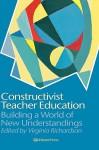 Constructivist Teacher Education: Building New Understandings - Virginia Richardson