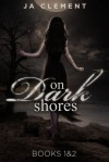 On Dark Shores 1: The Lady & 2: The Other Nereia - J.A. Clement