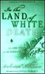 In the Land of White Death - Valerian Albanov, Jon Krakauer, David Roberts
