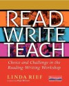 Read Write Teach: Choice and Challenge in the Reading-Writing Workshop - Linda Rief