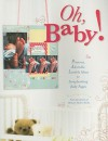 Oh, Baby!: Precious, Adorable, Lovable Ideas for Scrapbooking Baby Pages - Memory Makers Books, Heather A. Eades