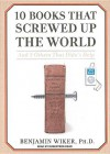 10 Books That Screwed Up the World: And 5 Others That Didn't Help - Benjamin Wiker, Robertson Dean