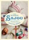 Maison Sajou Sewing Book: 20 Projects from the famous French Haberdasher - Lucinda Ganderton