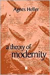 A Theory of Modernity: Issues and Public Policy - Ágnes Heller