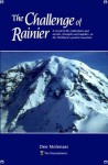 The Challenge of Rainier: A Record of the Explorations and Ascents, Triumphs and Tragedies, on the Northwest's Greatest Mounta - Dee Molenaar