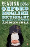 Reading the Oxford English Dictionary: One Man, One Year, 21,730 Pages - Ammon Shea