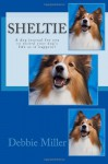 Sheltie: A Dog Journal for You to Record Your Dog's Life as It Happens! - Debbie Miller