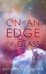 On an Edge of Glass - Autumn Doughton