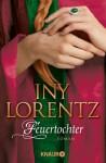 Feuertochter: Roman (German Edition) - Iny Lorentz