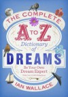 The Complete A to Z Dictionary of Dreams: Be Your Own Dream Expert - Ian Wallace