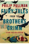 Fairy Tales from the Brothers Grimm: A New English Version - Philip Pullman