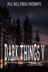 Dark Things V - Jessy Marie Roberts, Matt Kurtz, Kelly Hashway, Christian Crews