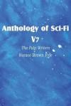 Anthology of Sci-Fi V7, the Pulp Writers - Horace Brown Fyfe - H.B. Fyfe