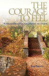 The Courage To Feel: Buddhist Practices For Opening To Others - Rob Preece