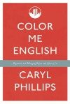 Color Me English: Thoughts About Migrations and Belonging Before and After 9/11 - Caryl Phillips