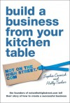 Build A Business From Your Kitchen Table - Sophie Cornish, Holly Tucker